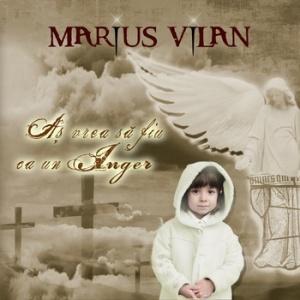 Marius Vilan - As vrea sa fiu un inger
