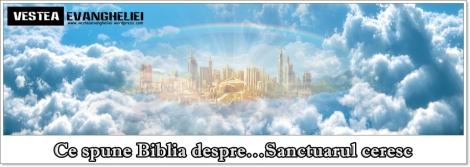 Ce spune Biblia despre…Sanctuarul ceresc